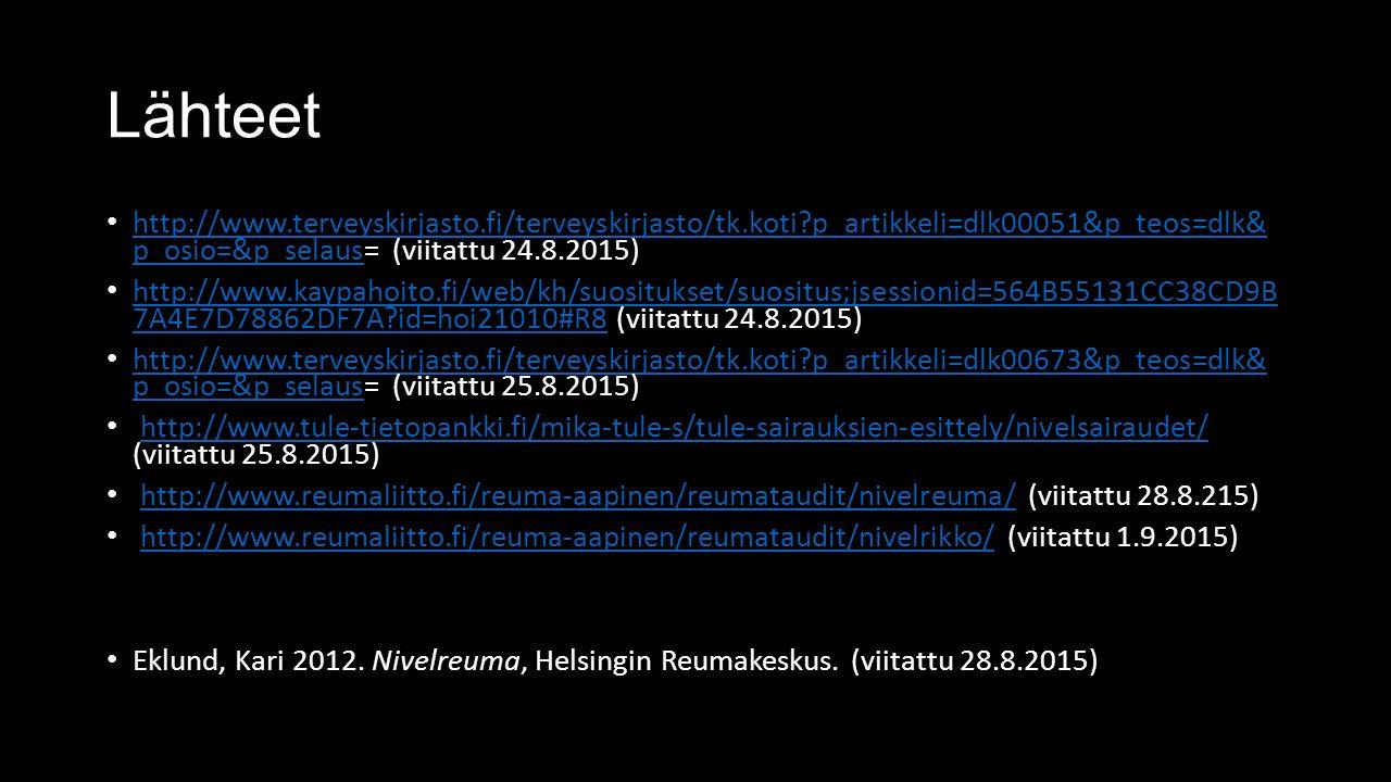 Lähteet http://www.terveyskirjasto.fi/terveyskirjasto/tk.koti?p_artikkeli=dlk00051&p_teos=dlk& p_osio=&p_selaus= (viitattu 24.8.2015) http://www.terveyskirjasto.fi/terveyskirjasto/tk.koti?p_artikkeli=dlk00051&p_teos=dlk& p_osio=&p_selaus http://www.kaypahoito.fi/web/kh/suositukset/suositus;jsessionid=564B55131CC38CD9B 7A4E7D78862DF7A?id=hoi21010#R8 (viitattu 24.8.2015) http://www.kaypahoito.fi/web/kh/suositukset/suositus;jsessionid=564B55131CC38CD9B 7A4E7D78862DF7A?id=hoi21010#R8 http://www.terveyskirjasto.fi/terveyskirjasto/tk.koti?p_artikkeli=dlk00673&p_teos=dlk& p_osio=&p_selaus= (viitattu 25.8.2015) http://www.terveyskirjasto.fi/terveyskirjasto/tk.koti?p_artikkeli=dlk00673&p_teos=dlk& p_osio=&p_selaus http://www.tule-tietopankki.fi/mika-tule-s/tule-sairauksien-esittely/nivelsairaudet/ (viitattu 25.8.2015)http://www.tule-tietopankki.fi/mika-tule-s/tule-sairauksien-esittely/nivelsairaudet/ http://www.reumaliitto.fi/reuma-aapinen/reumataudit/nivelreuma/ (viitattu 28.8.215)http://www.reumaliitto.fi/reuma-aapinen/reumataudit/nivelreuma/ http://www.reumaliitto.fi/reuma-aapinen/reumataudit/nivelrikko/ (viitattu 1.9.2015)http://www.reumaliitto.fi/reuma-aapinen/reumataudit/nivelrikko/ Eklund, Kari 2012.