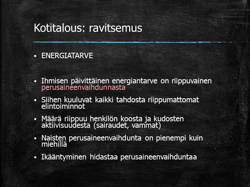 Kotitalous: ravitsemus  ENERGIATARVE  Ihmisen päivittäinen energiantarve on riippuvainen perusaineenvaihdunnasta  Siihen kuuluvat kaikki tahdosta riippumattomat elintoiminnot  Määrä riippuu henkilön koosta ja kudosten aktiivisuudesta (sairaudet, vammat)  Naisten perusaineenvaihdunta on pienempi kuin miehillä  Ikääntyminen hidastaa perusaineenvaihduntaa