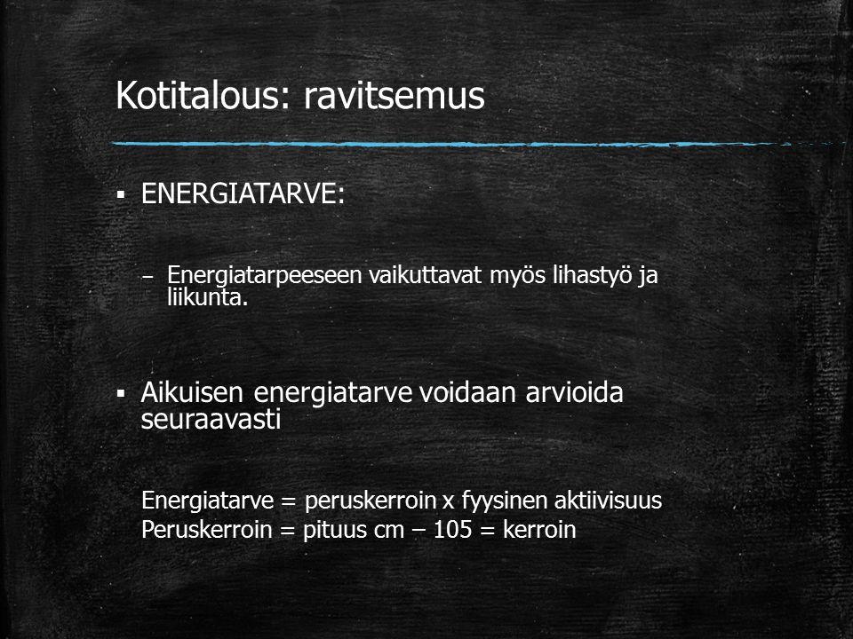 Kotitalous: ravitsemus  ENERGIATARVE: – Energiatarpeeseen vaikuttavat myös lihastyö ja liikunta.
