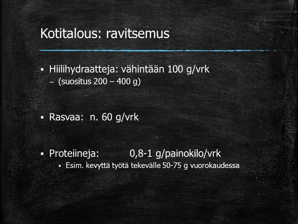 Kotitalous: ravitsemus  Hiilihydraatteja: vähintään 100 g/vrk – (suositus 200 – 400 g)  Rasvaa: n.