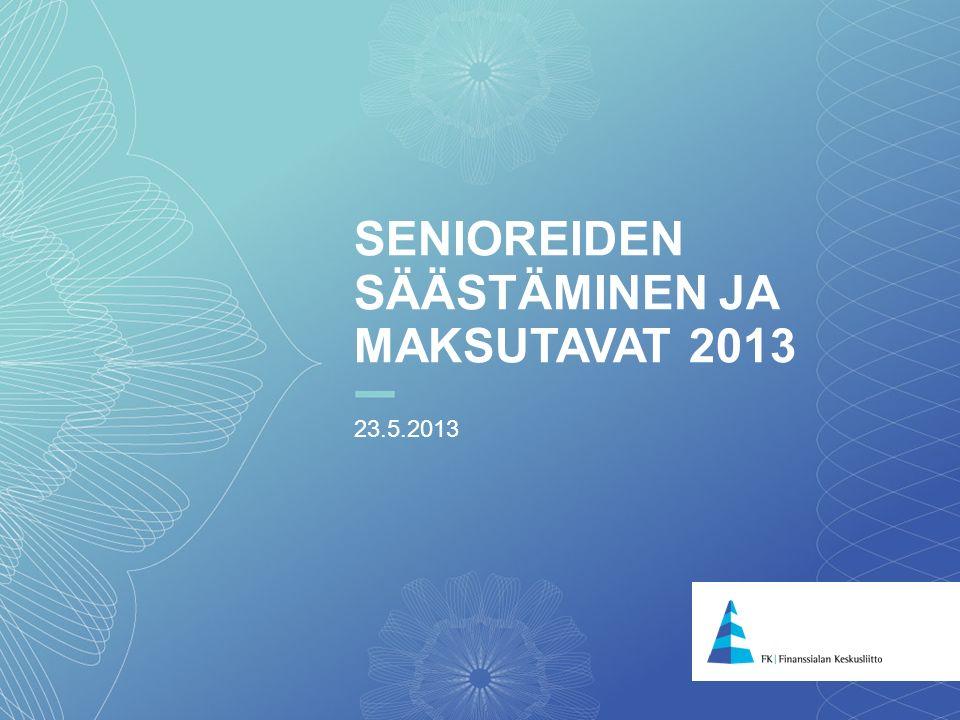 1 SENIOREIDEN SÄÄSTÄMINEN JA MAKSUTAVAT 2013 23.5.2013