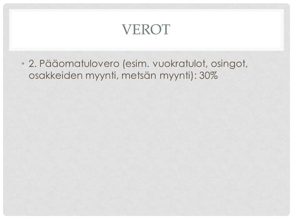 VEROT 2. Pääomatulovero (esim. vuokratulot, osingot, osakkeiden myynti, metsän myynti): 30%