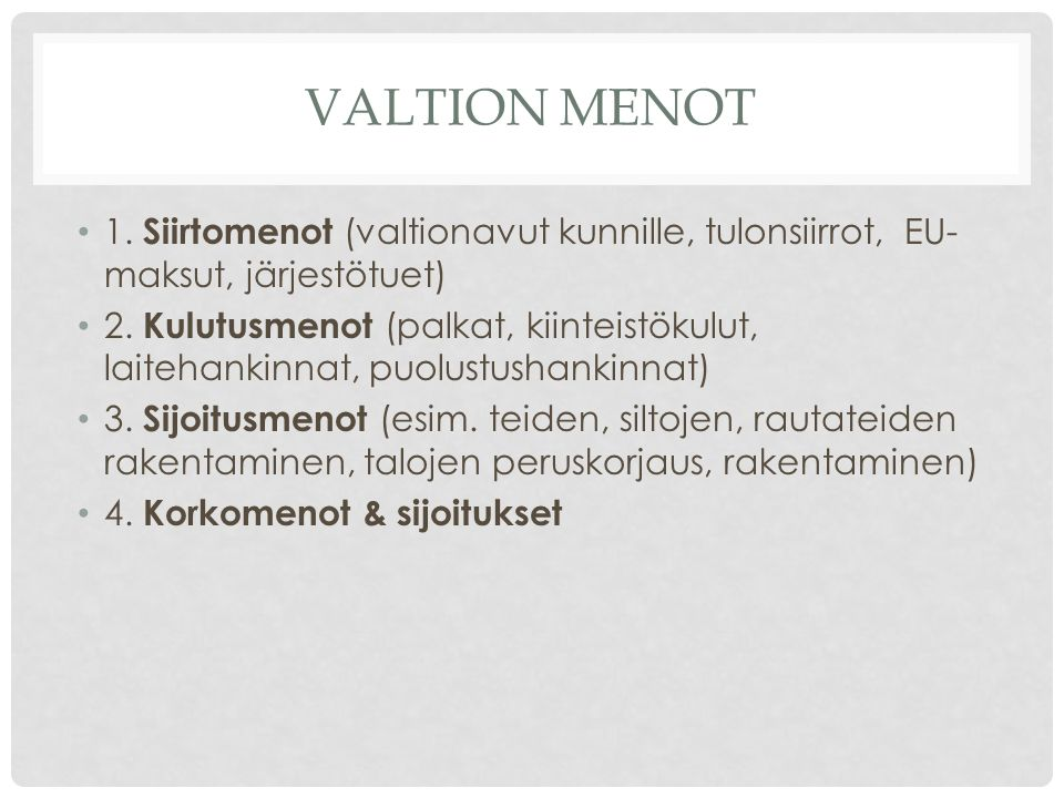 VALTION MENOT 1. Siirtomenot (valtionavut kunnille, tulonsiirrot, EU- maksut, järjestötuet) 2.