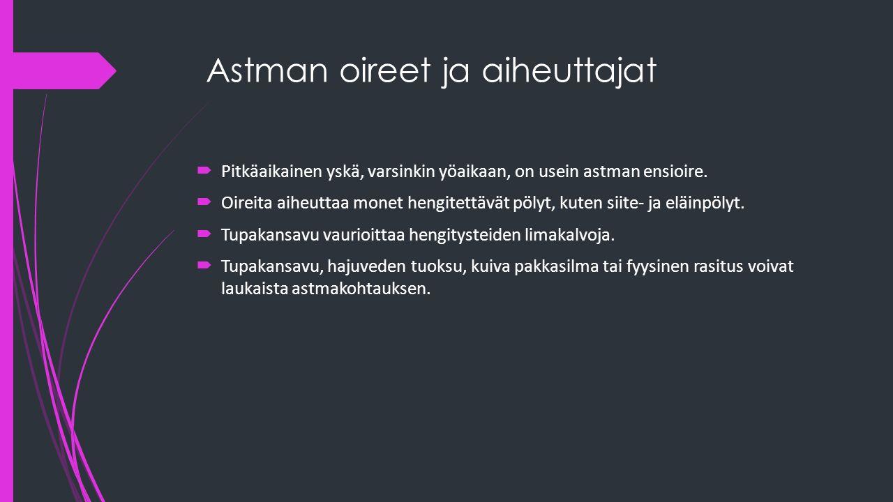 Astman oireet ja aiheuttajat  Pitkäaikainen yskä, varsinkin yöaikaan, on usein astman ensioire.