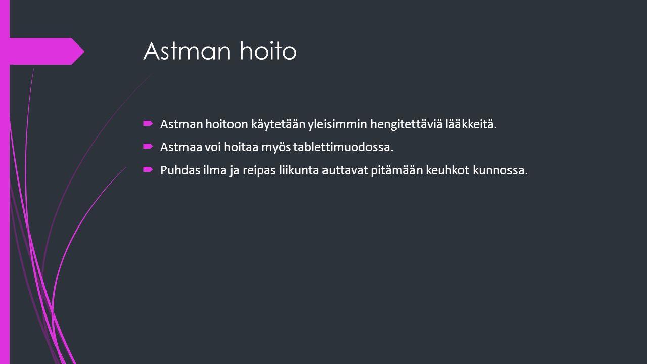 Astman hoito  Astman hoitoon käytetään yleisimmin hengitettäviä lääkkeitä.