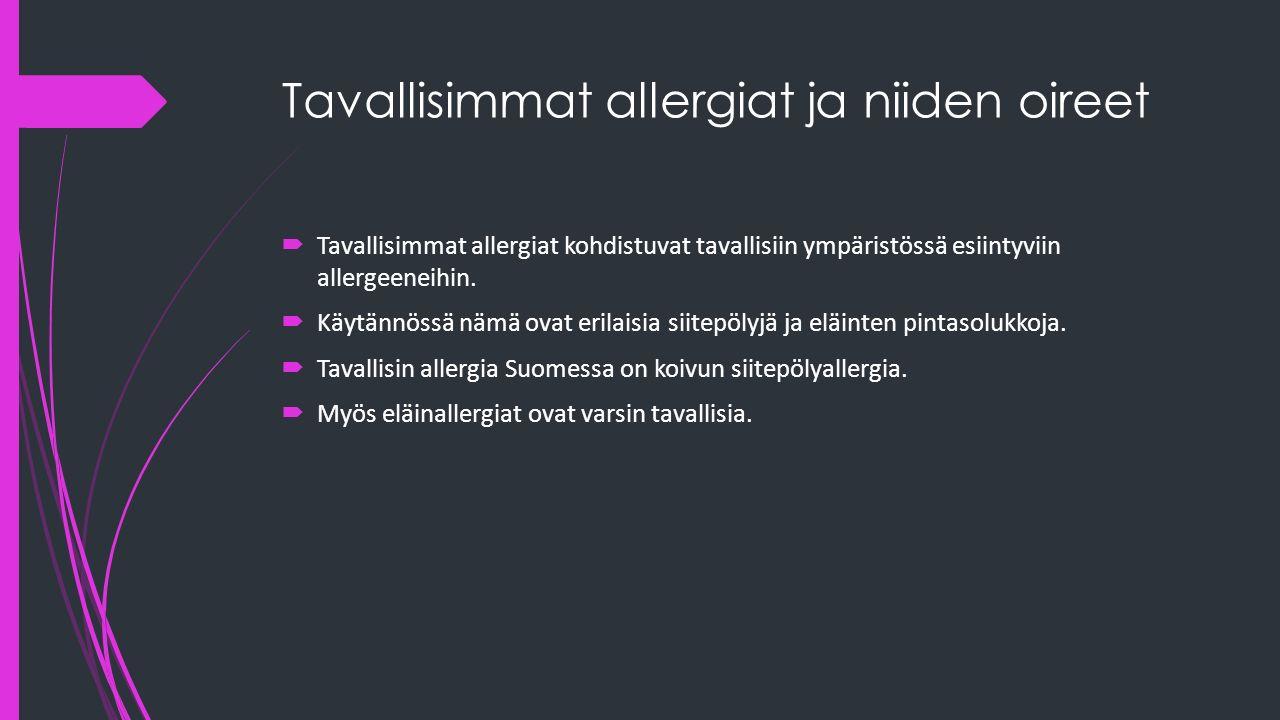 Tavallisimmat allergiat ja niiden oireet  Tavallisimmat allergiat kohdistuvat tavallisiin ympäristössä esiintyviin allergeeneihin.