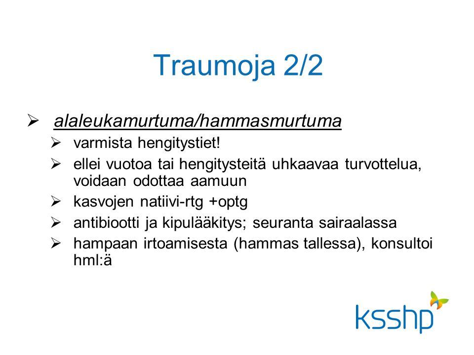 Traumoja 2/2  alaleukamurtuma/hammasmurtuma  varmista hengitystiet.