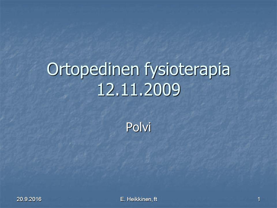 20.9.2016E. Heikkinen, ft1 Ortopedinen fysioterapia 12.11.2009 Polvi