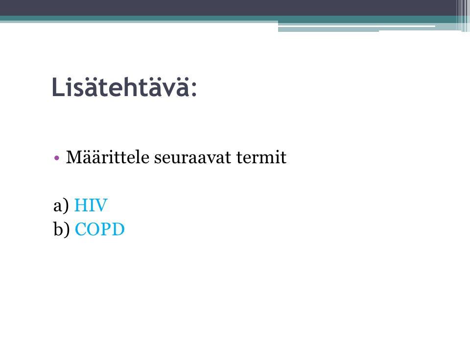 Lisätehtävä: Määrittele seuraavat termit a) HIV b) COPD