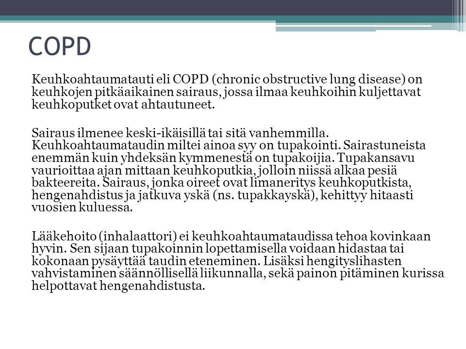 COPD Keuhkoahtaumatauti eli COPD (chronic obstructive lung disease) on keuhkojen pitkäaikainen sairaus, jossa ilmaa keuhkoihin kuljettavat keuhkoputket ovat ahtautuneet.