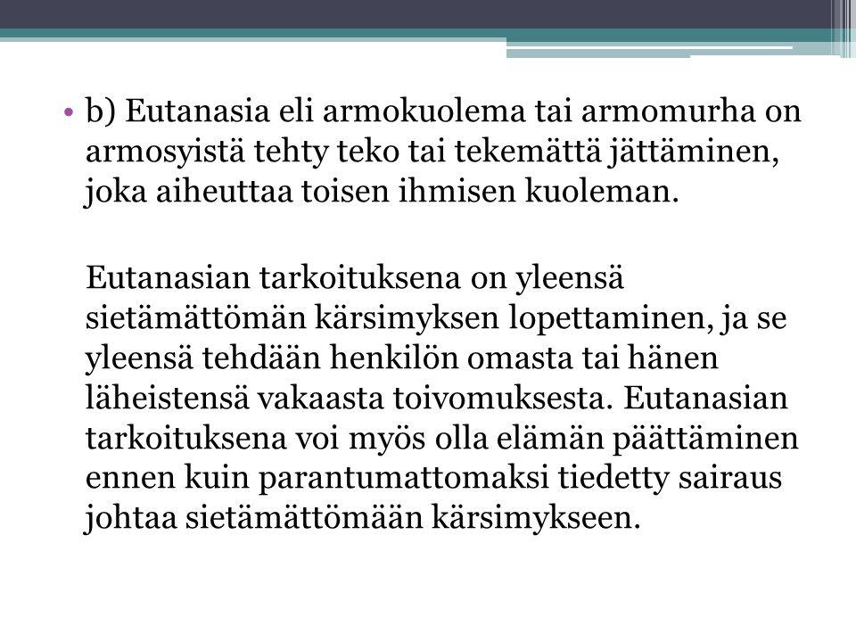 b) Eutanasia eli armokuolema tai armomurha on armosyistä tehty teko tai tekemättä jättäminen, joka aiheuttaa toisen ihmisen kuoleman.