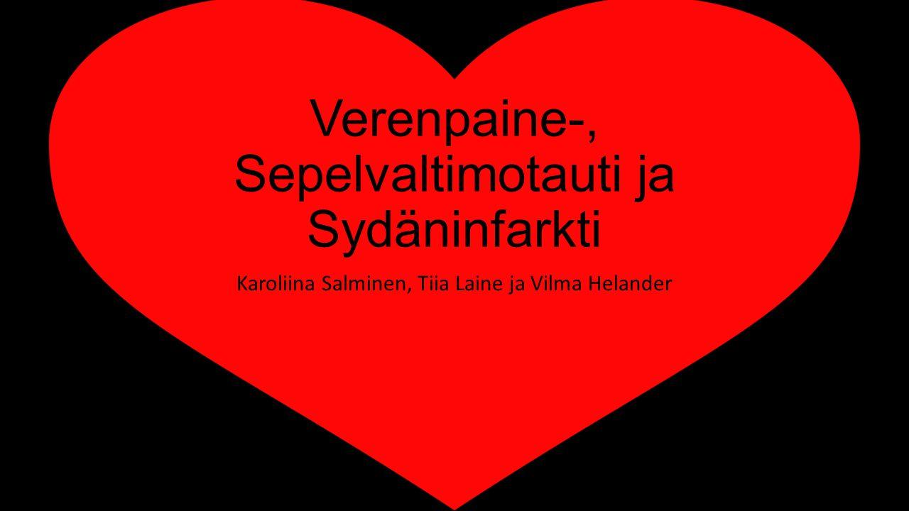 Verenpaine-, Sepelvaltimotauti ja Sydäninfarkti Karoliina Salminen, Tiia Laine ja Vilma Helander