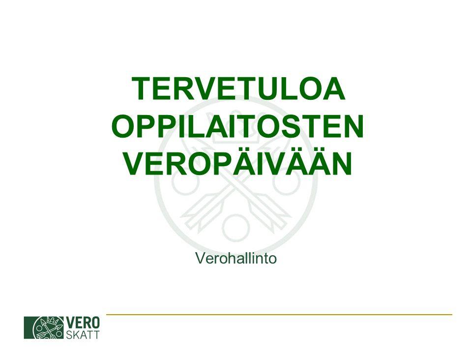 TERVETULOA OPPILAITOSTEN VEROPÄIVÄÄN Verohallinto