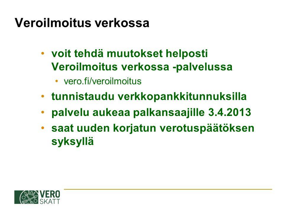 Veroilmoitus verkossa voit tehdä muutokset helposti Veroilmoitus verkossa -palvelussa vero.fi/veroilmoitus tunnistaudu verkkopankkitunnuksilla palvelu aukeaa palkansaajille 3.4.2013 saat uuden korjatun verotuspäätöksen syksyllä