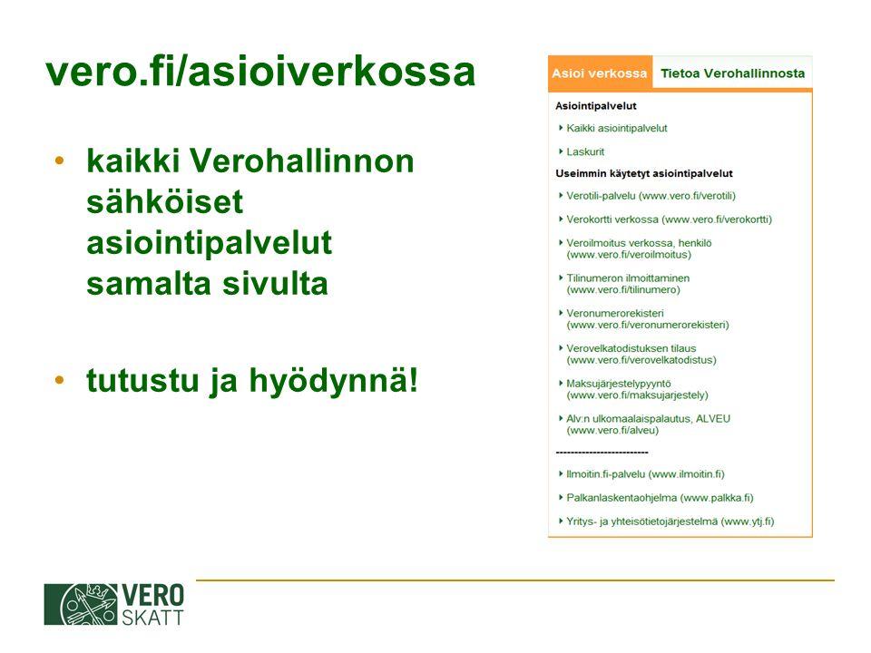 vero.fi/asioiverkossa kaikki Verohallinnon sähköiset asiointipalvelut samalta sivulta tutustu ja hyödynnä!