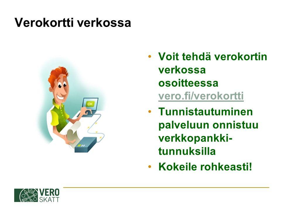 Verokortti verkossa Voit tehdä verokortin verkossa osoitteessa vero.fi/verokortti vero.fi/verokortti Tunnistautuminen palveluun onnistuu verkkopankki- tunnuksilla Kokeile rohkeasti!