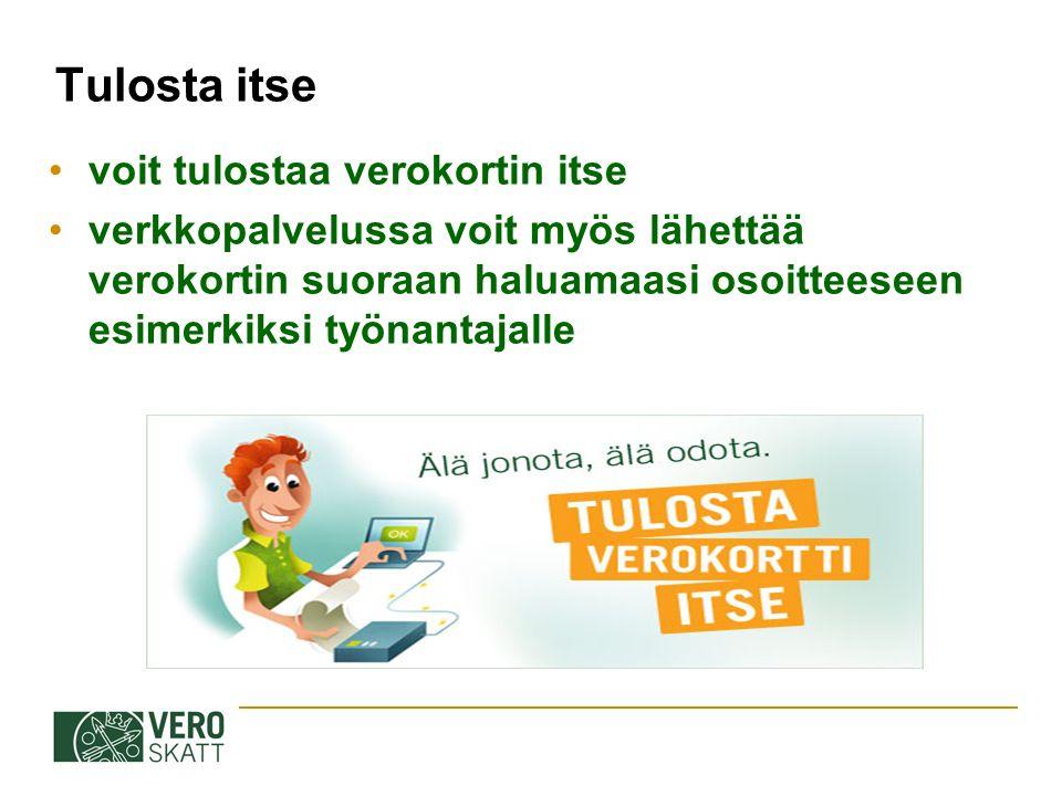 Tulosta itse voit tulostaa verokortin itse verkkopalvelussa voit myös lähettää verokortin suoraan haluamaasi osoitteeseen esimerkiksi työnantajalle