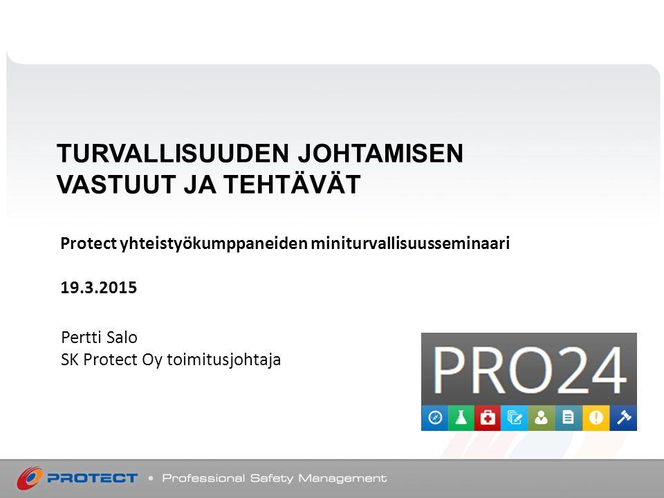 TURVALLISUUDEN JOHTAMISEN VASTUUT JA TEHTÄVÄT Pertti Salo SK Protect Oy toimitusjohtaja Protect yhteistyökumppaneiden miniturvallisuusseminaari 19.3.2015
