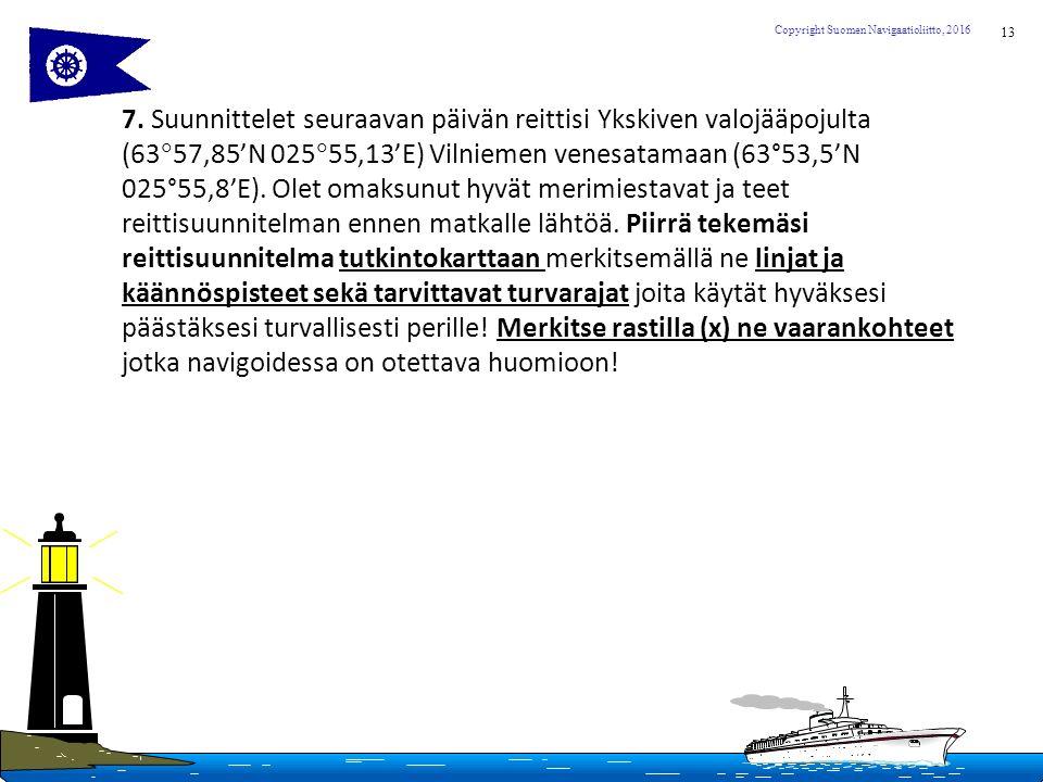 13 Copyright Suomen Navigaatioliitto, 2016 7.