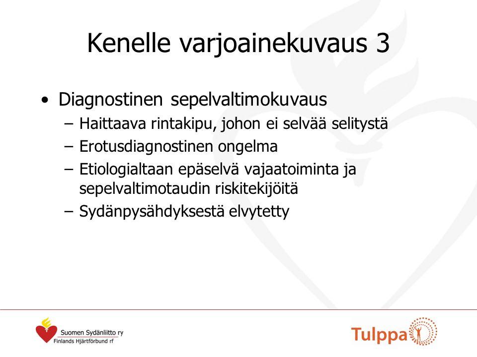 Kenelle varjoainekuvaus 3 Diagnostinen sepelvaltimokuvaus –Haittaava rintakipu, johon ei selvää selitystä –Erotusdiagnostinen ongelma –Etiologialtaan epäselvä vajaatoiminta ja sepelvaltimotaudin riskitekijöitä –Sydänpysähdyksestä elvytetty