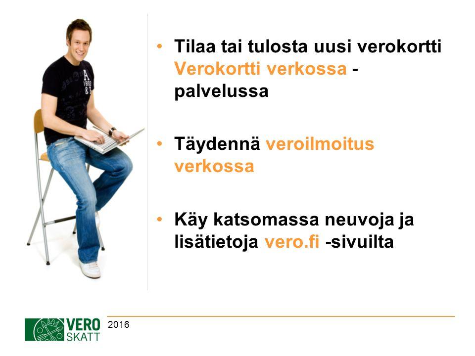 Tilaa tai tulosta uusi verokortti Verokortti verkossa - palvelussa Täydennä veroilmoitus verkossa Käy katsomassa neuvoja ja lisätietoja vero.fi -sivuilta 2016