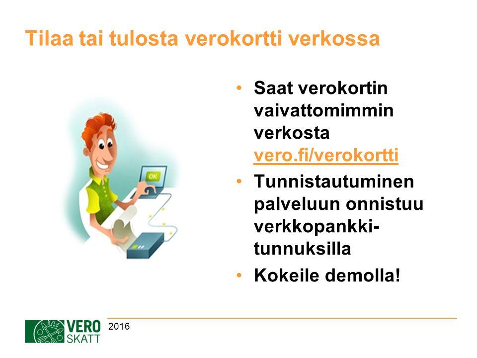 Tilaa tai tulosta verokortti verkossa Saat verokortin vaivattomimmin verkosta vero.fi/verokortti vero.fi/verokortti Tunnistautuminen palveluun onnistuu verkkopankki- tunnuksilla Kokeile demolla.