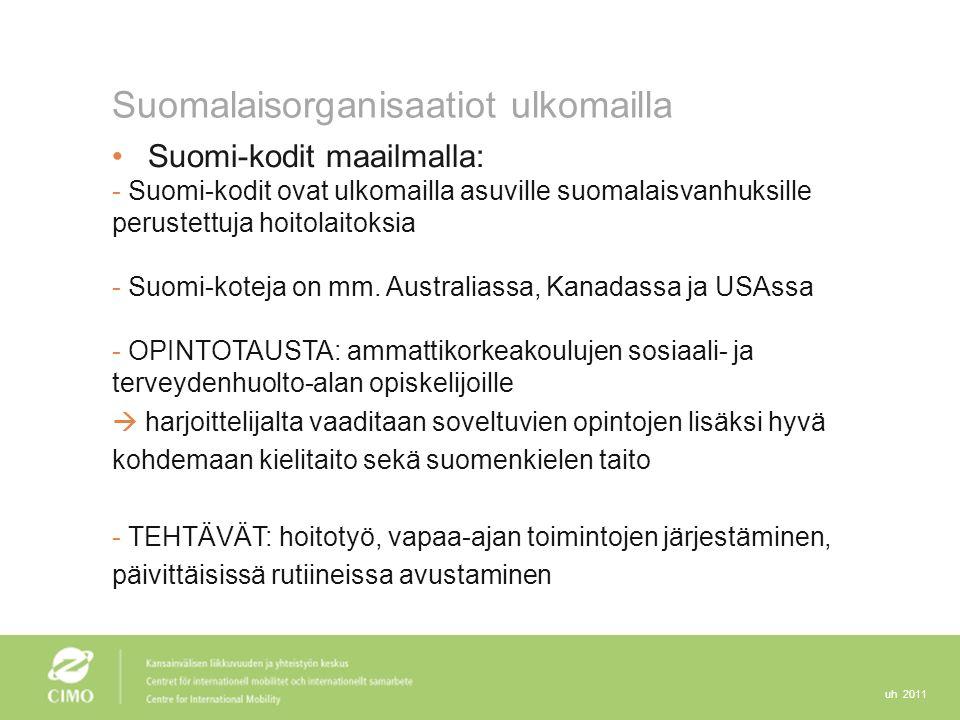 uh 2011 Suomalaisorganisaatiot ulkomailla Suomi-kodit maailmalla: - Suomi-kodit ovat ulkomailla asuville suomalaisvanhuksille perustettuja hoitolaitoksia - Suomi-koteja on mm.