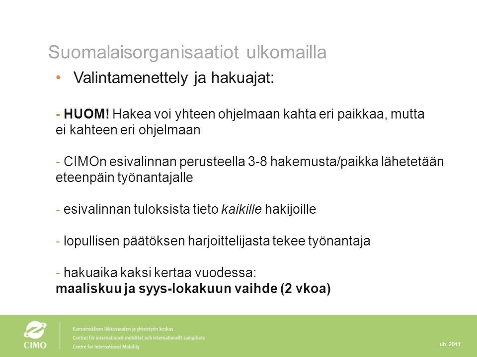 uh 2011 Suomalaisorganisaatiot ulkomailla Valintamenettely ja hakuajat: - HUOM.