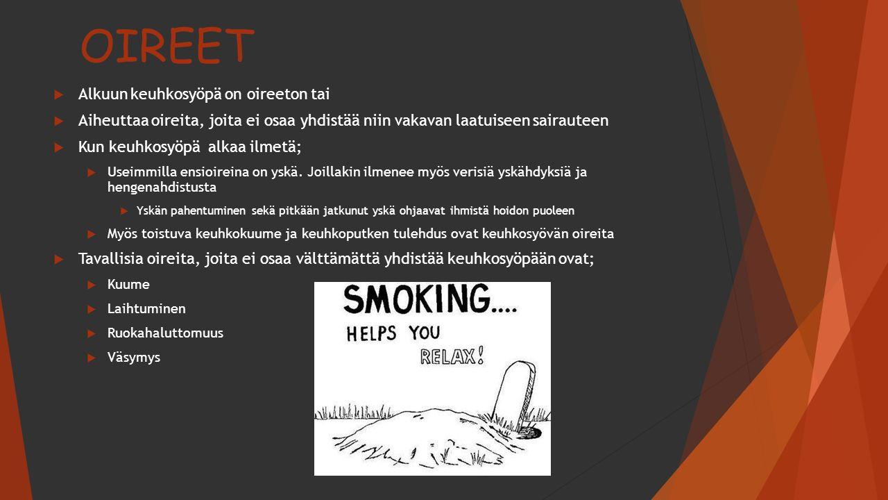 OIREET  Alkuun keuhkosyöpä on oireeton tai  Aiheuttaa oireita, joita ei osaa yhdistää niin vakavan laatuiseen sairauteen  Kun keuhkosyöpä alkaa ilmetä;  Useimmilla ensioireina on yskä.