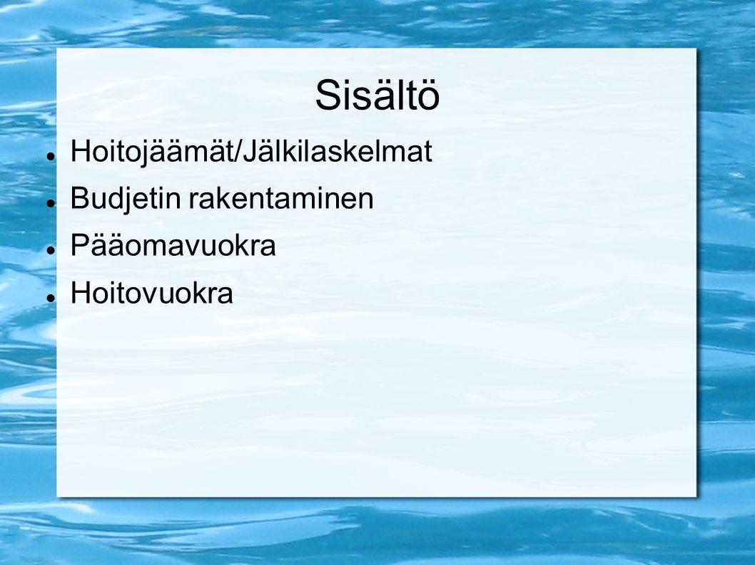 Sisältö Hoitojäämät/Jälkilaskelmat Budjetin rakentaminen Pääomavuokra Hoitovuokra