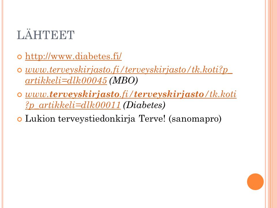 LÄHTEET http://www.diabetes.fi/ www.terveyskirjasto.fi/terveyskirjasto/tk.koti p_ artikkeli=dlk00045www.terveyskirjasto.fi/terveyskirjasto/tk.koti p_ artikkeli=dlk00045 (MBO) www.