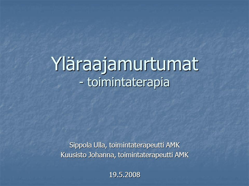 Yläraajamurtumat - toimintaterapia Sippola Ulla, toimintaterapeutti AMK Kuusisto Johanna, toimintaterapeutti AMK 19.5.2008
