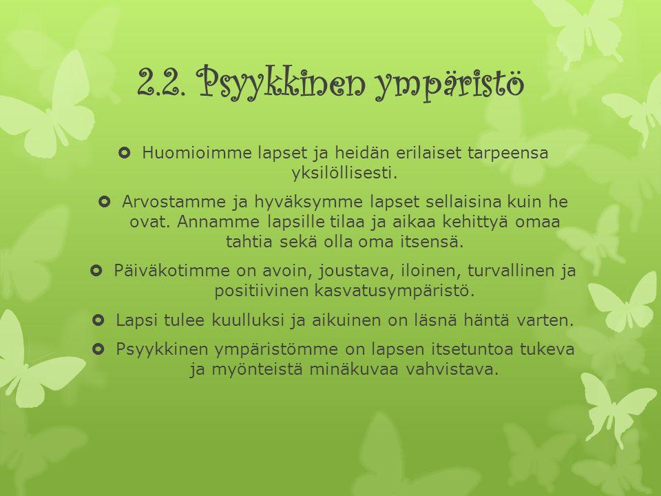 2.2. Psyykkinen ympäristö  Huomioimme lapset ja heidän erilaiset tarpeensa yksilöllisesti.