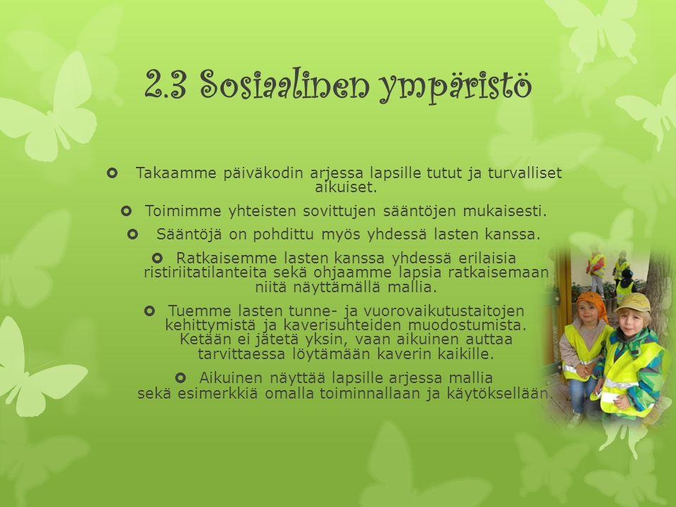 2.3 Sosiaalinen ympäristö  Takaamme päiväkodin arjessa lapsille tutut ja turvalliset aikuiset.
