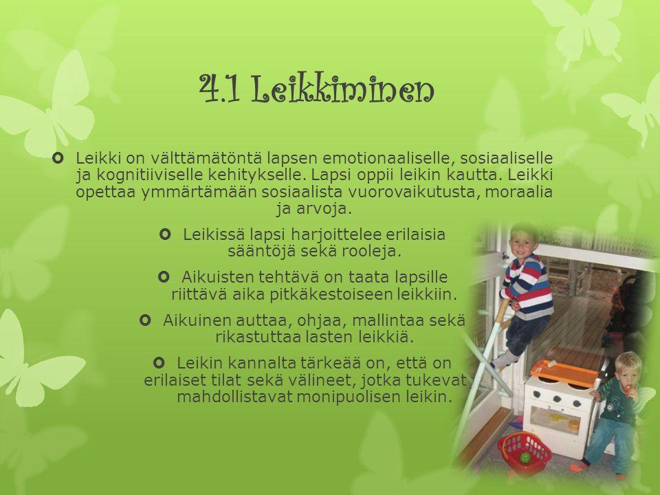 4.1 Leikkiminen  Leikki on välttämätöntä lapsen emotionaaliselle, sosiaaliselle ja kognitiiviselle kehitykselle.