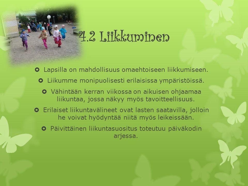 4.2 Liikkuminen  Lapsilla on mahdollisuus omaehtoiseen liikkumiseen.