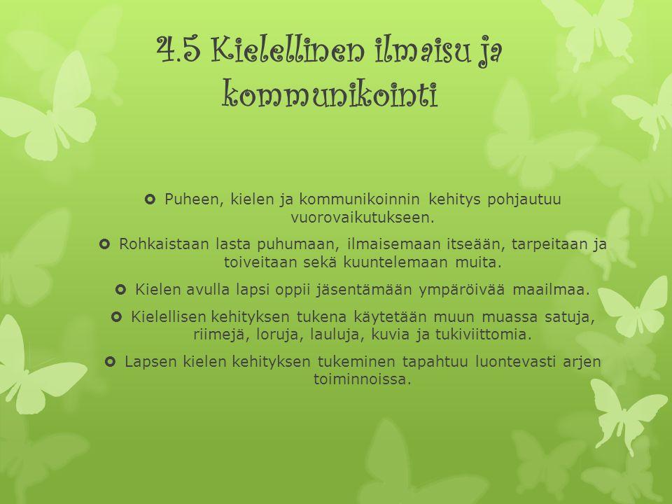 4.5 Kielellinen ilmaisu ja kommunikointi  Puheen, kielen ja kommunikoinnin kehitys pohjautuu vuorovaikutukseen.