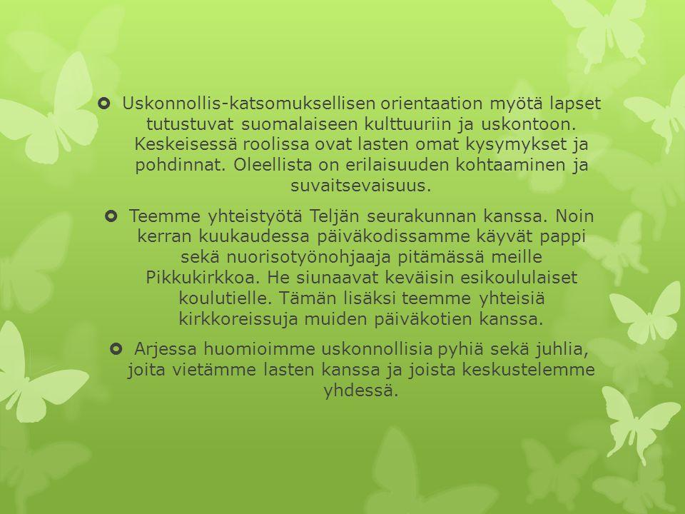  Uskonnollis-katsomuksellisen orientaation myötä lapset tutustuvat suomalaiseen kulttuuriin ja uskontoon.