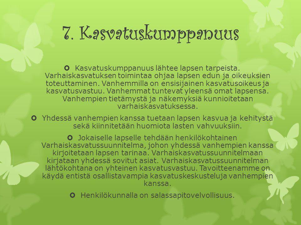 7. Kasvatuskumppanuus  Kasvatuskumppanuus lähtee lapsen tarpeista.