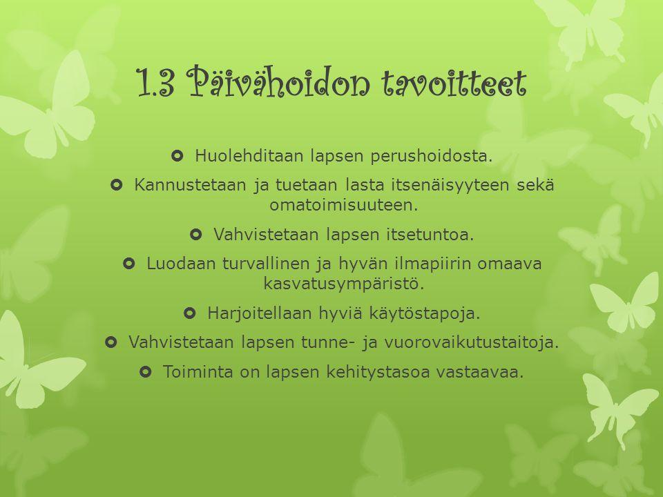 1.3 Päivähoidon tavoitteet  Huolehditaan lapsen perushoidosta.