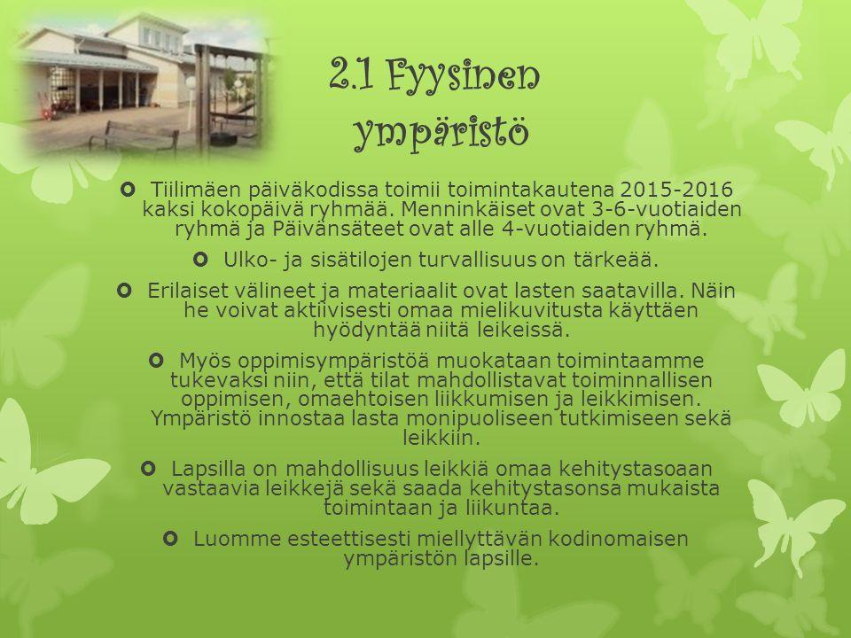2.1 Fyysinen ympäristö  Tiilimäen päiväkodissa toimii toimintakautena 2015-2016 kaksi kokopäivä ryhmää.