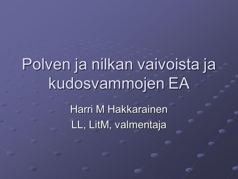 Polven ja nilkan vaivoista ja kudosvammojen EA Harri M Hakkarainen LL, LitM, valmentaja