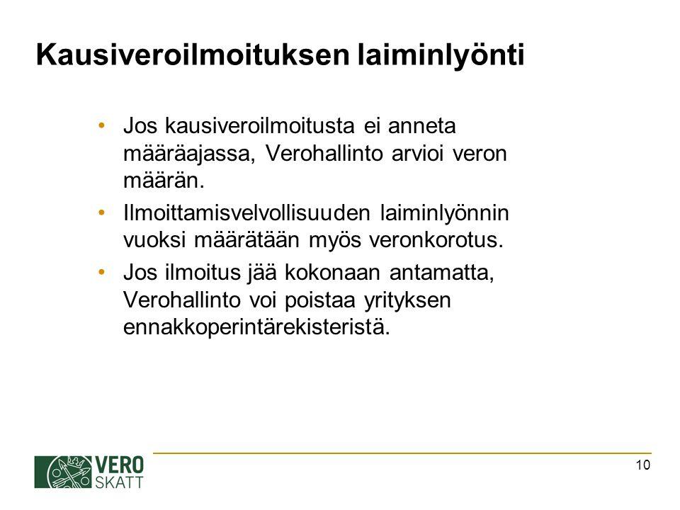 Kausiveroilmoituksen laiminlyönti Jos kausiveroilmoitusta ei anneta määräajassa, Verohallinto arvioi veron määrän.