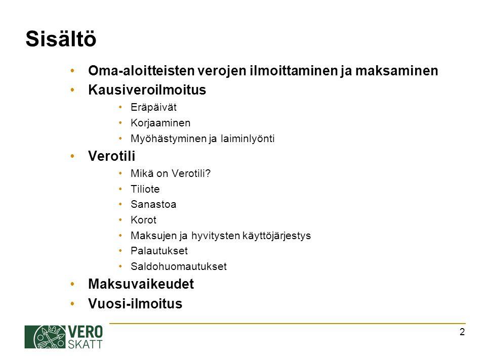 Sisältö Oma-aloitteisten verojen ilmoittaminen ja maksaminen Kausiveroilmoitus Eräpäivät Korjaaminen Myöhästyminen ja laiminlyönti Verotili Mikä on Verotili.