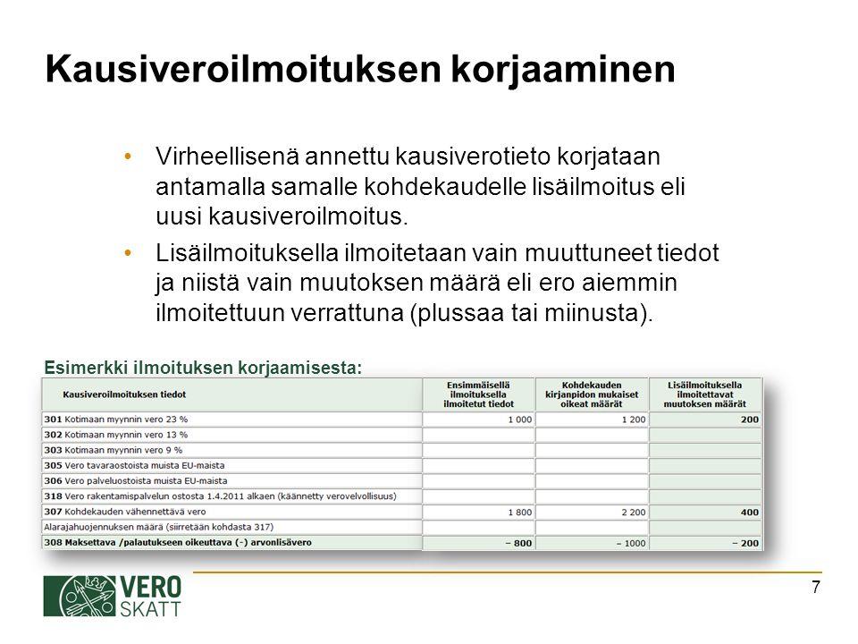 Kausiveroilmoituksen korjaaminen Virheellisenä annettu kausiverotieto korjataan antamalla samalle kohdekaudelle lisäilmoitus eli uusi kausiveroilmoitus.