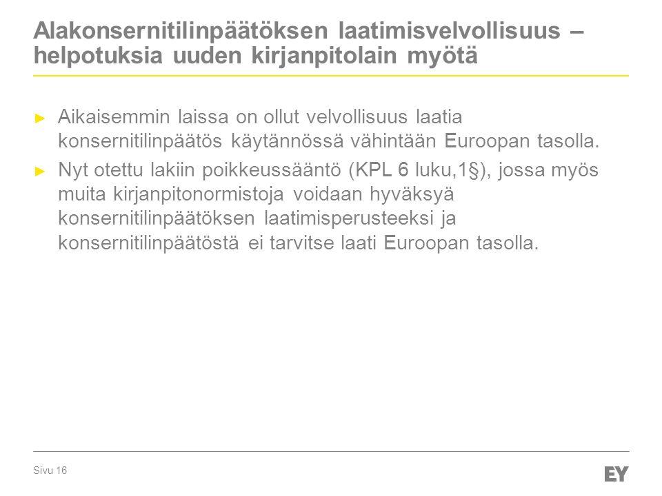Sivu 16 Alakonsernitilinpäätöksen laatimisvelvollisuus – helpotuksia uuden kirjanpitolain myötä ► Aikaisemmin laissa on ollut velvollisuus laatia konsernitilinpäätös käytännössä vähintään Euroopan tasolla.