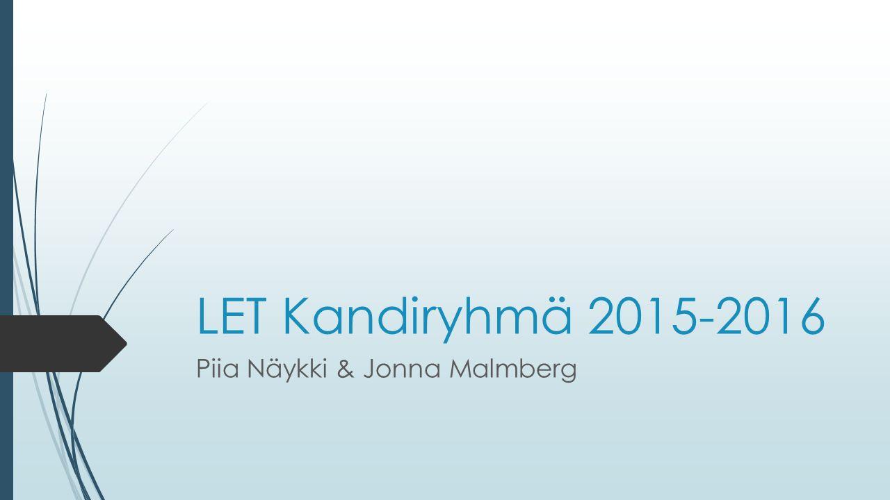 LET Kandiryhmä 2015-2016 Piia Näykki & Jonna Malmberg