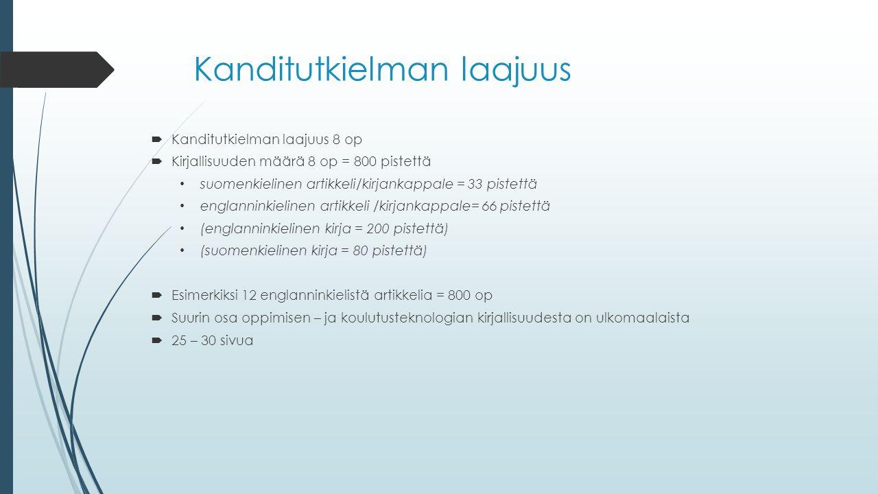 Kanditutkielman laajuus  Kanditutkielman laajuus 8 op  Kirjallisuuden määrä 8 op = 800 pistettä suomenkielinen artikkeli/kirjankappale = 33 pistettä englanninkielinen artikkeli /kirjankappale= 66 pistettä (englanninkielinen kirja = 200 pistettä) (suomenkielinen kirja = 80 pistettä)  Esimerkiksi 12 englanninkielistä artikkelia = 800 op  Suurin osa oppimisen – ja koulutusteknologian kirjallisuudesta on ulkomaalaista  25 – 30 sivua