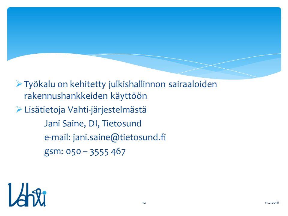  Työkalu on kehitetty julkishallinnon sairaaloiden rakennushankkeiden käyttöön  Lisätietoja Vahti-järjestelmästä Jani Saine, DI, Tietosund e-mail: jani.saine@tietosund.fi gsm: 050 – 3555 467 11.2.201612