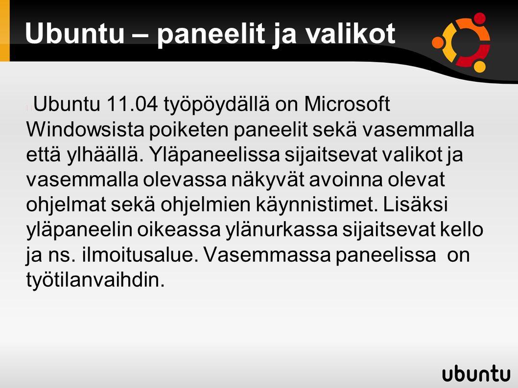 Ubuntu – paneelit ja valikot Ubuntu 11.04 työpöydällä on Microsoft Windowsista poiketen paneelit sekä vasemmalla että ylhäällä.